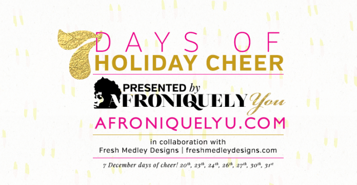7 Days of Holiday cheer by Afroniquely You